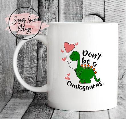 Don't Be a Cuntasaurus Mug