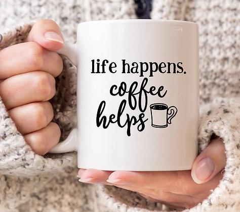 Life Happens. Coffee Helps Mug