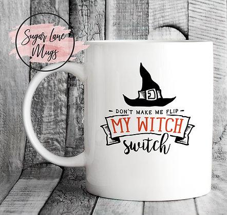 Dont Make Me Flip My Witch Switch Halloween Mug