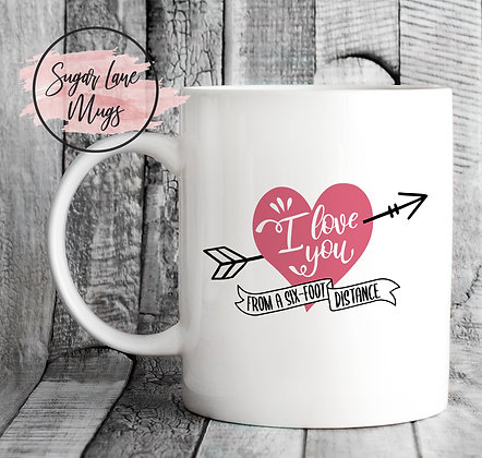 I Love You From a Six Foot Distance Mug