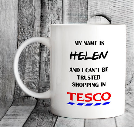 Personalised My Name Is and I Can't Be Trusted Shopping in Tesco Mug
