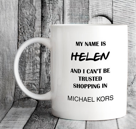 Personalised My Name Is and I Can't Be Trusted Shopping in Michael Kors Mug