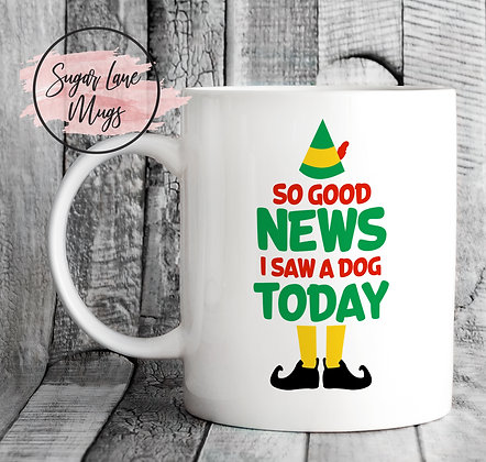 So Good News I Saw a Dog Today Elf Quote Mug
