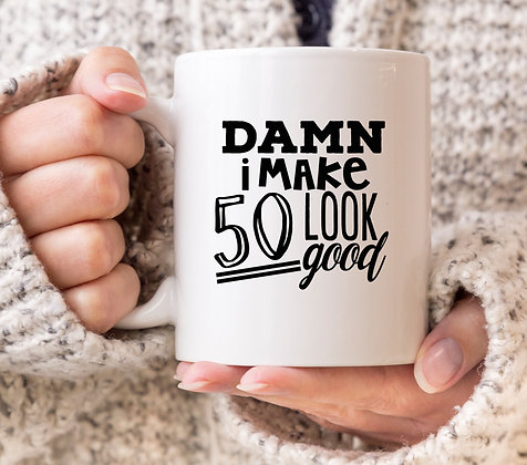 Dam I Make 50 Look Good Mug