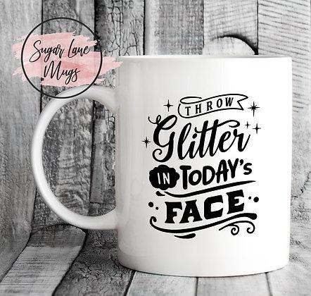 Throw Glitter In Todays Face Inspirational Mug