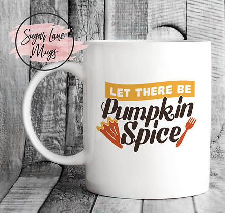 Let There Be Pumpkin Spice Mug