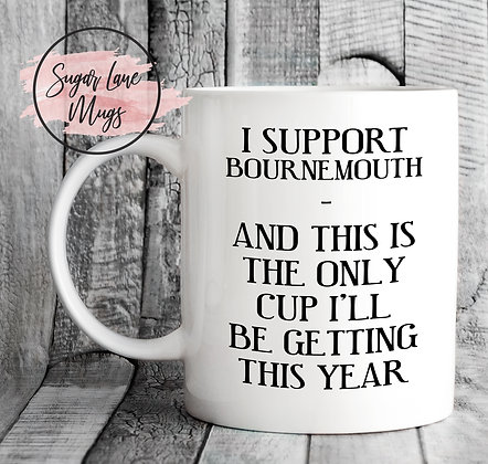 I Support Bournemouth This is The Only Cup I'll Be Getting This Year
