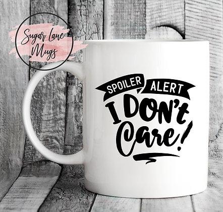 Spoiler Alert I Dont Care Mug