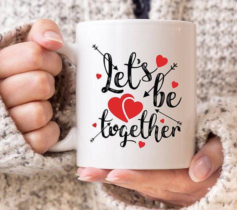 Let's Be Together Valentines Mug