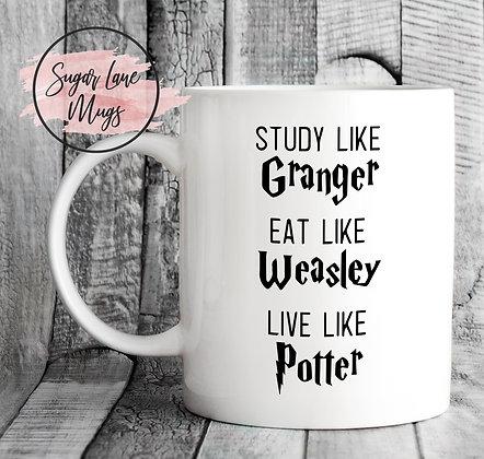 Study Like Granger, Eat Like Weasley Live Like Potter Mug