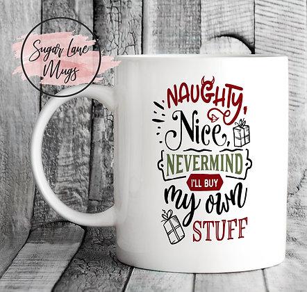 Naughty Nice Nevermind I'll Buy My Own Stuff Christmas Mug