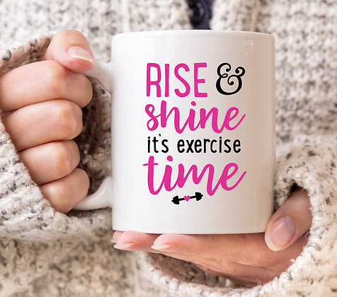 Rise and Shine It's Exercise Time Mug