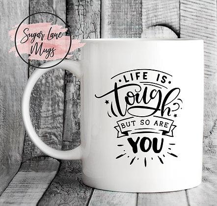Life is Tough But So Are You Inspirational Mug
