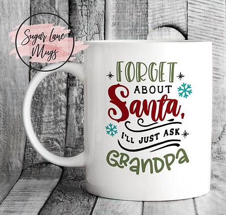 Forget About Santa I'll Just Ask Grandpa Christmas Mug