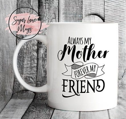 Always My Mother Forever My Friend Mothers Day Mug