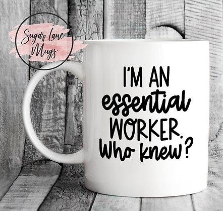 Im an Essential Worker, Who Knew? Mug