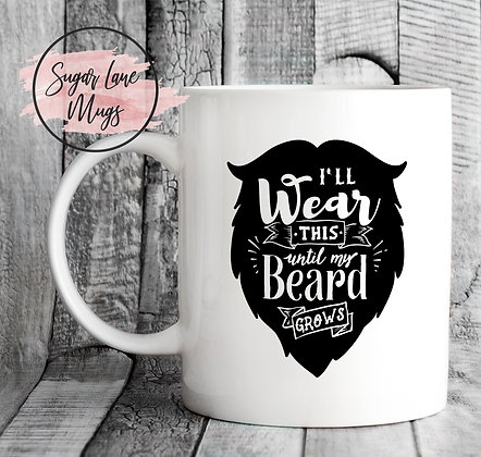 I'll Wear This Until My Beard Grows Mug