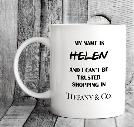 Personalised My Name Is and I Can't Be Trusted Shopping in Tiffany and Co Mug