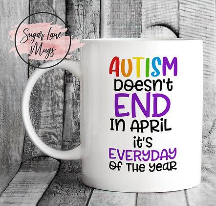 Austim Doesnt End In April Its Everyday Mug