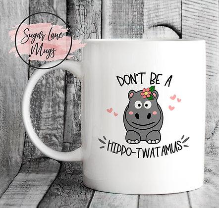 Don't Be a Hippo-Twatamus Mug