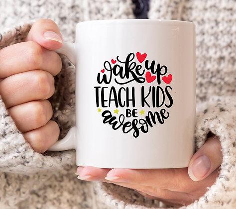 Wake Up, Teach Kids, Be Awesome Mug