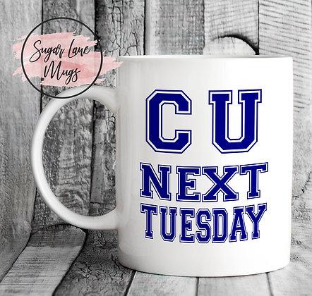 C U NEXT TUESDAY Mug