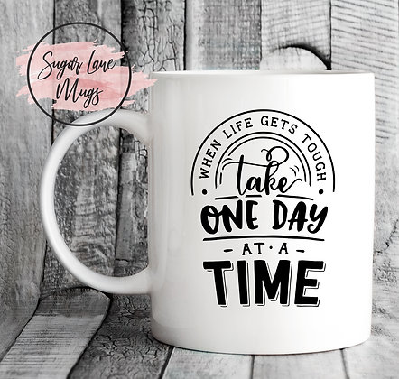 When Life Gets Tough Take One Day at a Time Inspirational Mug