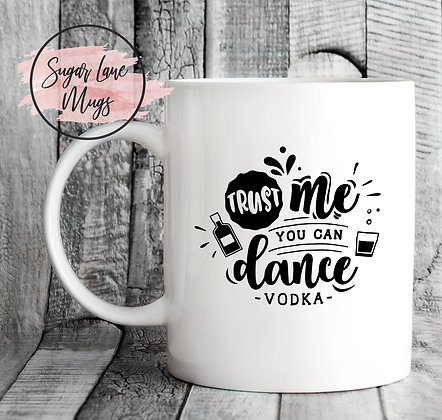 Trust Me You Can Dance Vodka Mug