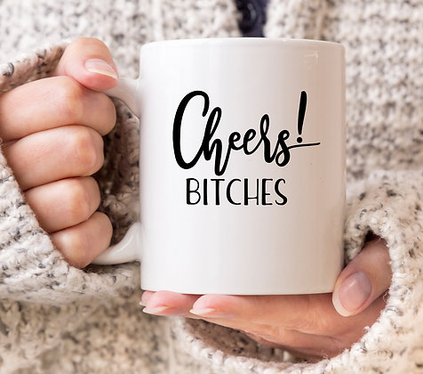 Cheers Bitches Mug