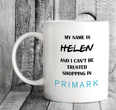 Personalised My Name Is and I Can't Be Trusted Shopping in Primark Mug