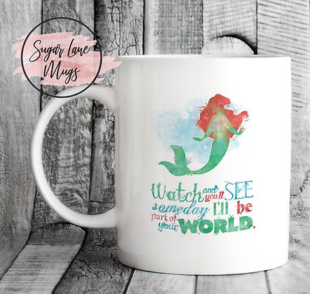 Watch and Your'l See Someday I'll Be Part of Your World Little Mermaid Mug