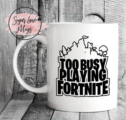 Too Busy Playing Fortnite Mug