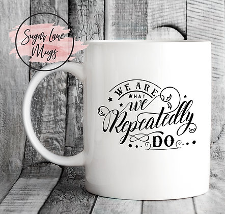 We Are What We Repeatedly Do Inspirational Mug