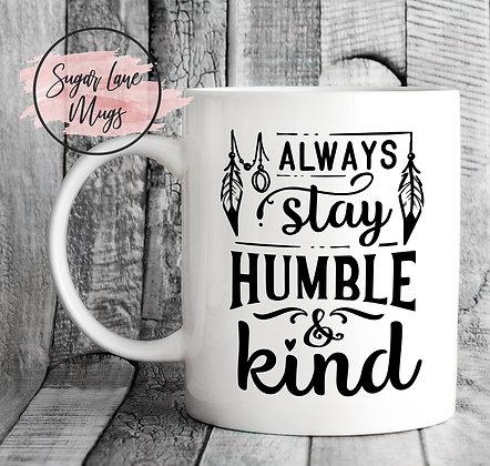 Always Stay Humble and Kind Inspirational Mug