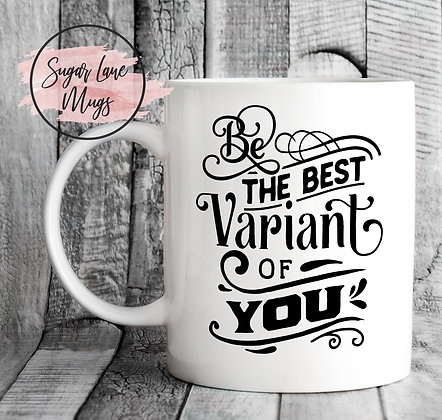 Be The Best Variant of You Inspirational Mug