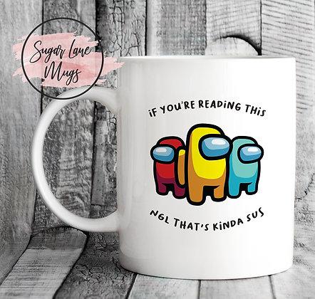 If You're Reading This NGL That's Kinda Sus Among Us Mug