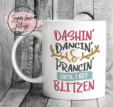 Dashin' Dancin' and Prancin' Until I Get Blitzen Mug