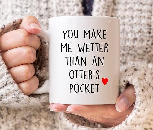 You Make Me Wetter Than an Otter's Pocket Mug