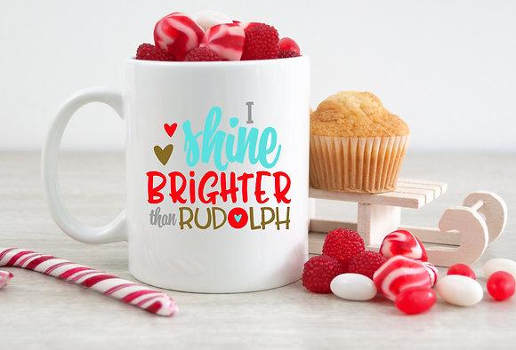 I Shine Brighter Than Rudolph Christmas Mug