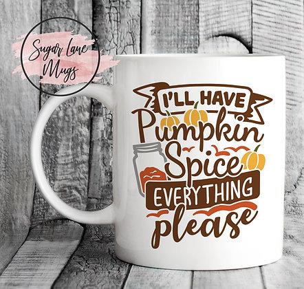 I'll Have Pumpkin Spice Everything Please Mug