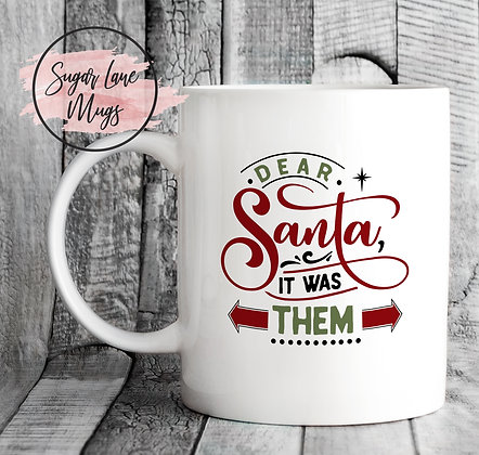 Dear Santa It Was Them Christmas Mug