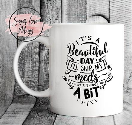 Its a Beautiful Day I'll Skip My Meds Mug