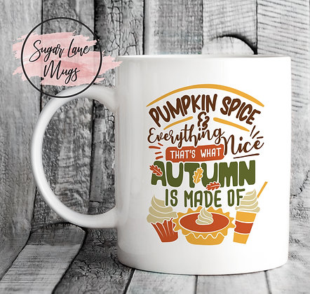 Pumpkin Spice and Everything Nice Thats What Autumn is Made of Mug