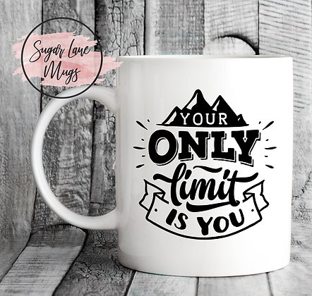 Your Only Limit Is You Inspirational Mug