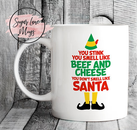 You Stink You Smell Like Beef and Cheese Elf Quote Mug