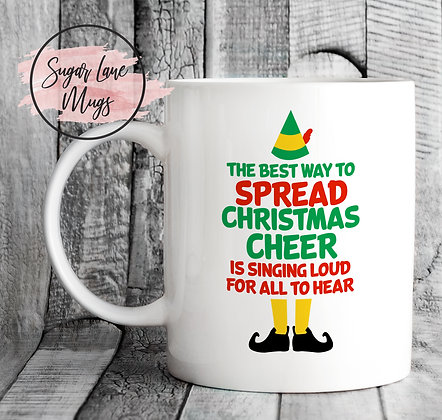 The Best Way To Spread Christmas Cheer Is Singing Loud for all to Hear Elf Mug