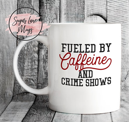 Fueled By Caffeine And Crime Shows Mug
