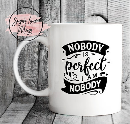 Nobody is Perfect I Am Nobody Mug