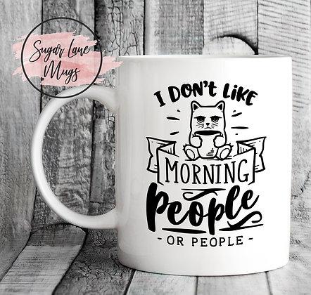 I Dont Like Morning People or People Mug