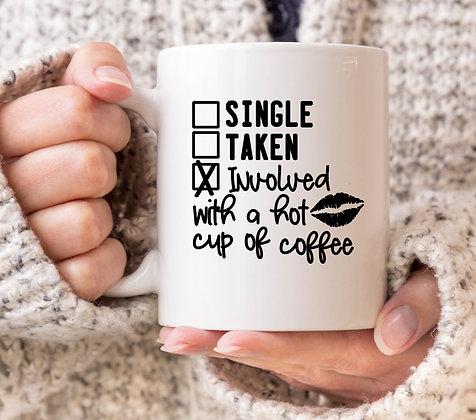 Single, Taken, Involved with a Hot Coffee Mug